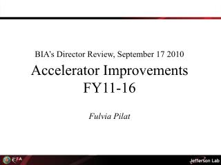 BIA's Director Review, September 17 2010 Accelerator Improvements FY11-16 Fulvia Pilat