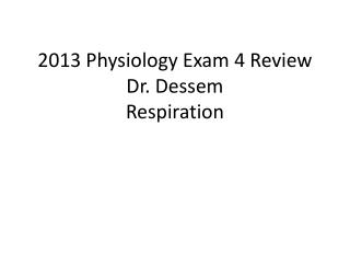 2013 Physiology Exam 4 Review Dr.  Dessem Respiration
