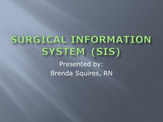 Surgical Information System	(SIS)