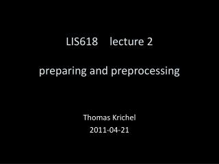 LIS6 18  lecture 2 preparing and preprocessing