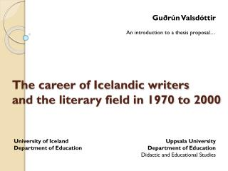 The career of Icelandic writers and the literary field in 1970 to 2000