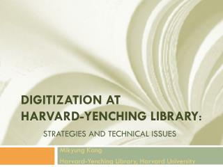 Digitization at  Harvard-Yenching Library : Strategies and Technical issues