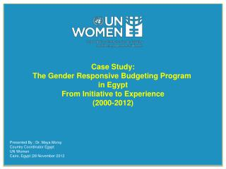 Case Study: The Gender Responsive Budgeting Program  in Egypt From Initiative to Experience