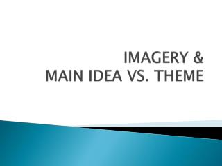 IMAGERY & MAIN IDEA VS. THEME