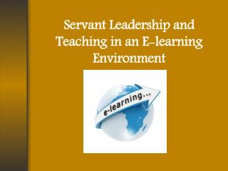 Servant Leadership and Teaching in an E-learning Environment
