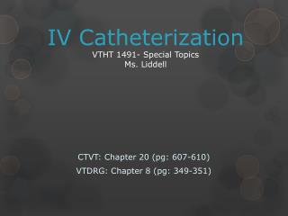IV Catheterization VTHT 1491- Special Topics Ms. Liddell