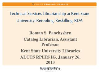 Technical Services Librarianship at Kent State University: Retooling, Reskilling, RDA