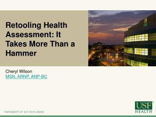 Retooling Health Assessment: It  Takes  More Than a Hammer