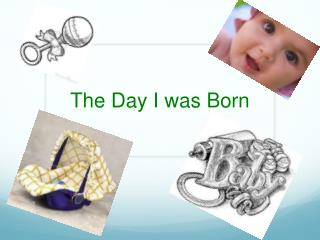 The Day I was Born