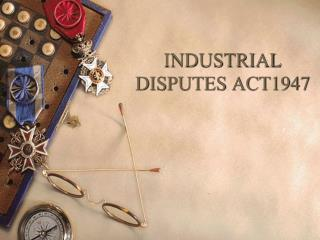 INDUSTRIAL DISPUTES ACT1947