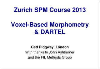 Zurich SPM Course  2013 Voxel-Based Morphometry & DARTEL