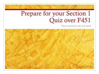 Prepare for your Section 1 Quiz over F451
