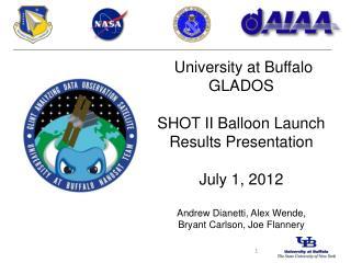 University at Buffalo GLADOS SHOT II Balloon  Launch Results  Presentation July 1, 2012
