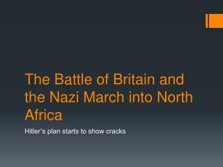 The Battle of Britain and the Nazi March into North Africa