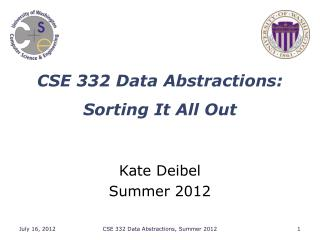 CSE 332 Data Abstractions : Sorting It All Out