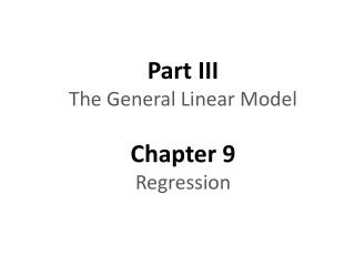 Part III The General Linear Model Chapter 9 Regression