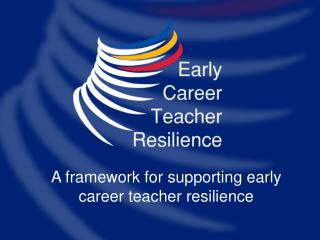 A framework for supporting early career teacher resilience
