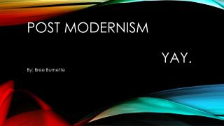 Post Modernism  							yay.