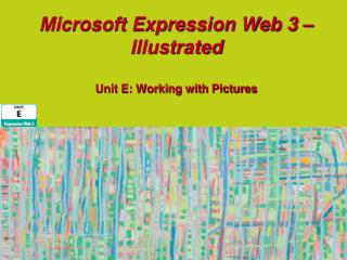 Microsoft Expression Web 3 – Illustrated Unit E: Working with Pictures
