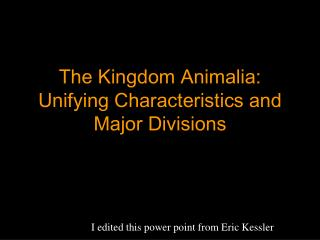 The Kingdom  Animalia : Unifying Characteristics and Major Divisions
