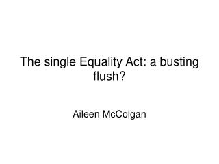 The single Equality Act: a busting flush