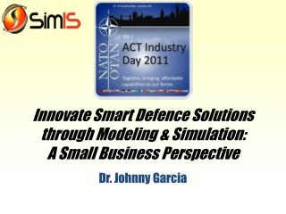 Innovate Smart Defence Solutions  through Modeling &  Simulation:  A Small Business Perspective