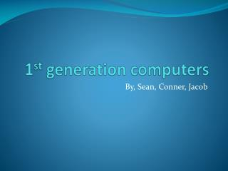 1 st  generation computers