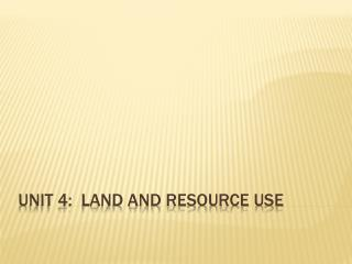 Unit 4:  Land and Resource Use