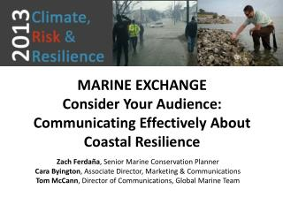 MARINE EXCHANGE Consider Your Audience: Communicating Effectively About Coastal Resilience