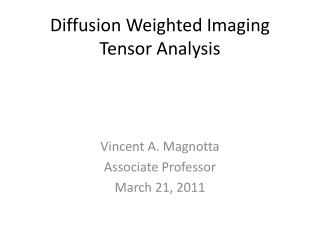 Diffusion Weighted Imaging Tensor Analysis