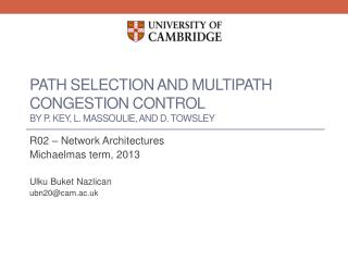 Path Selection and Multipath  Congestion Control by P. Key, L.  Massoulie , and D.  Towsley