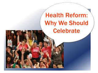 Health Reform: Why We Should Celebrate