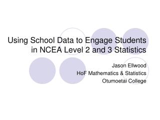 Using School Data to Engage Students in NCEA Level 2 and 3 Statistics