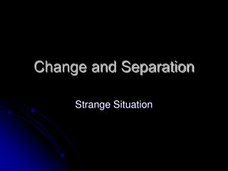 Change and Separation