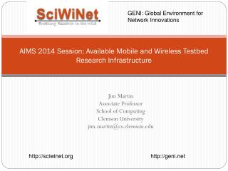 AIMS 2014 Session: Available Mobile and Wireless  Testbed  Research Infrastructure