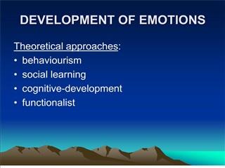 DEVELOPMENT OF EMOTIONS