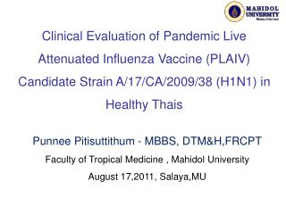 Punnee Pitisuttithum  - MBBS, DTM&H,FRCPT Faculty of Tropical Medicine ,  Mahidol University