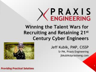 Winning the Talent Wars for Recruiting and Retaining 21 st  Century Cyber Engineers