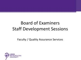 Board of Examiners  Staff Development Sessions Faculty / Quality Assurance Services