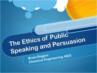 The Ethics of Public  Speaking and Persuasion