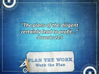"""The plans of the diligent  certainly lead to profit…"" -Proverbs 21:5"