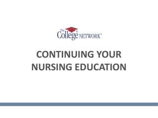 CONTINUING YOUR NURSING EDUCATION