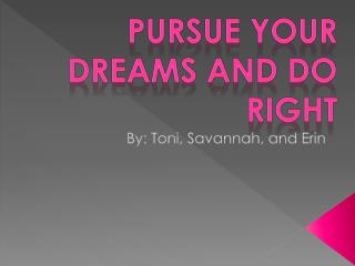 Pursue Your Dreams and Do Right
