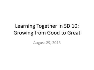 Learning Together in SD 10:  Growing from Good to Great