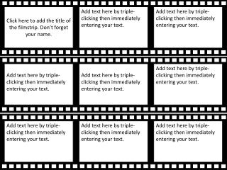 Click here to add the title of the filmstrip . Don't forget your name.