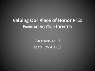 Valuing Our Place of Honor PT3: Embracing Our Identity