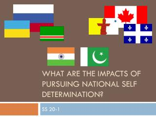 What are the impacts of pursuing national  s elf  d etermination?
