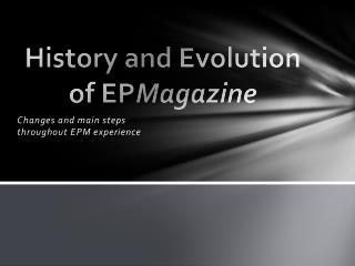 History  and  Evolution  of  EP Magazine