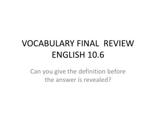 VOCABULARY FINAL  REVIEW ENGLISH 10.6