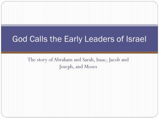 God Calls the Early Leaders  of Israel